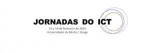 13 e 14 de fevereiro de 2020: Jornadas do ICT, Universidade do Minho